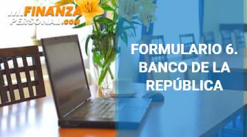 Formulario 6 Banco de la República