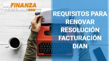 Requisitos para renovar Resolución Facturación DIAN