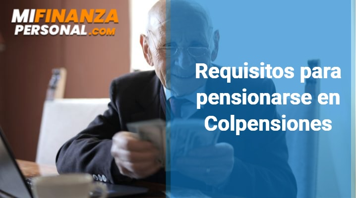 Requisitos para pensionarse en Colpensiones