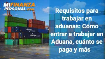 Requisitos para trabajar en aduanas