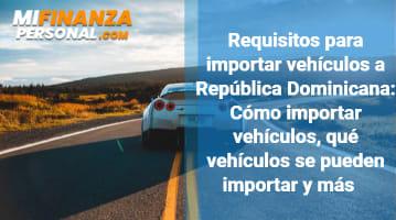 Requisitos para importar vehículos a República Dominicana