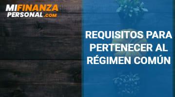 Requisitos para pertenecer al Régimen Común